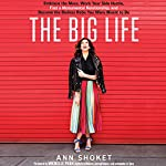 The Big Life: Embrace the Mess, Work Your Side Hustle, Find a Monumental Relationship, and Become the Badass Babe You Were Meant to Be | Ann Shoket