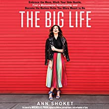 The Big Life: Embrace the Mess, Work Your Side Hustle, Find a Monumental Relationship, and Become the Badass Babe You Were Meant to Be Audiobook by Ann Shoket Narrated by Cassandra Campbell, Ann Shoket