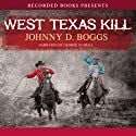 West Texas Kill Audiobook by Johnny D. Boggs Narrated by George Guidall