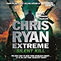 Chris Ryan Extreme: Silent Kill: Extreme Series 4 Audiobook by Chris Ryan Narrated by Jamie Parker