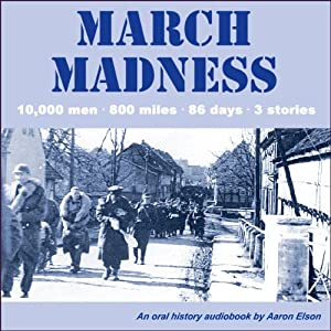March Madness: 10,000 men, 800 miles, 86 days, 3 stories | [Aaron Elson]