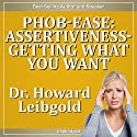 Phob-Ease: Assertiveness: Getting What You Want (       UNABRIDGED) by Howard Leibgold