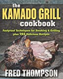 Kamado Grill Cookbook, The: Foolproof Techniques for Smoking & Grilling plus 193 Delicious Recipes