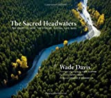 The Sacred Headwaters: The Fight to Save the Stikine, Skeena, and Nass (1553658809) by Davis, Wade