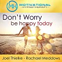 Don't Worry, Be Happy: Meditation, Hypnosis, and Music Audiobook by  Motivational Hypnotherapy Narrated by Joel Thielke, Rachael Meddows