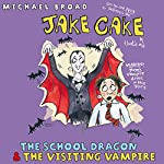 Jake Cake: The School Dragon & The Visiting Vampire | Michael Broad