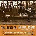 The Beatles: An Aural History, Volume 1: The Formation of the Band (       UNABRIDGED) by Alan Lysaght Narrated by David Pritchard