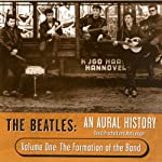 The Beatles: An Aural History, Volume 1: The Formation of the Band | Alan Lysaght
