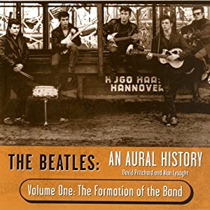 The Beatles: An Aural History, Volume 1: The Formation of the Band | [Alan Lysaght]