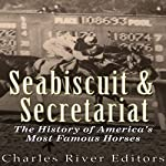 Seabiscuit and Secretariat: The History of America's Most Famous Horses |  Charles River Editors