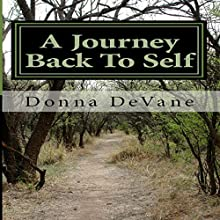 A Journey Back to Self: Living Consciousness (       UNABRIDGED) by Donna K. DeVane Narrated by Priscilla Finch