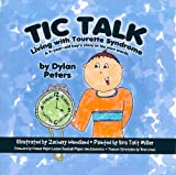 Tic Talk: Living with Tourette Syndrome: A 9-Year-Old Boys Story in His Own Words