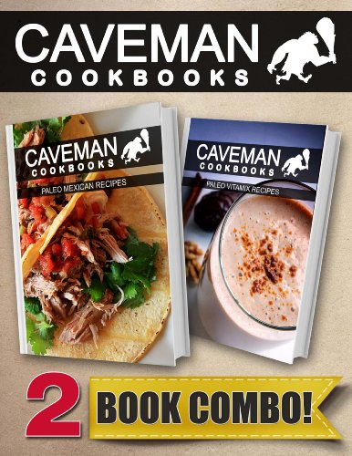 paleo-mexican-recipes-and-paleo-vitamix-recipes-2-book-combo-caveman-cookbooks