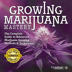 Marijuana Growing: Mastery Audiobook