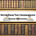 Notes from the Underground (       UNABRIDGED) by Fyodor Dostoevsky Narrated by Dick Hill