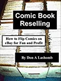 Comic Book Reselling: How to Flip Comics on eBay for Fun and Profit