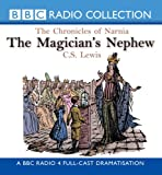 C. S. Lewis The Magician's Nephew (BBC Radio Collection: Chronicles of Narnia)