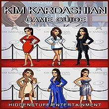 Kim Kardashian Game Guide (       UNABRIDGED) by HiddenStuff Entertainment Narrated by Chris Poirier