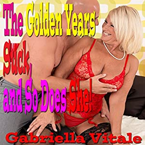 The Golden Years Suck, and So Does She! Audiobook