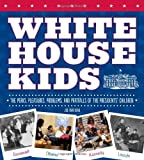 The White House Kids: The Perks, Pleasures, Problems, and Pratfalls of the Presidents' Children