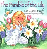 The Parable Of The Lily (0785272313) by Liz Curtis Higgs