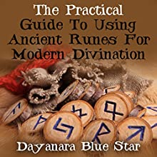The Practical Guide to Using Ancient Runes for Modern Divination (       UNABRIDGED) by Dayanara Blue Star Narrated by Derek Phillips