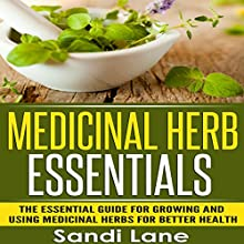 Medicinal Herb Essentials: The Essential Guide for Growing and Using Medicinal Herbs for Better Health (       UNABRIDGED) by Sandi Lane Narrated by Lavon Thomas