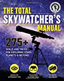 img - for The Total Skywatcher's Manual: 275+ Skills and Tricks for Exploring Stars, Planets, and Beyond book / textbook / text book