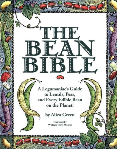 The Bean Bible: A Legumaniac'S Guide To Lentils, Peas, And Every Edible Bean On The Planet! front-869204