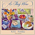 As They Were (       UNABRIDGED) by M. F. K. Fisher Narrated by C. M. Hébert
