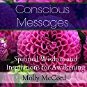 Conscious Messages: Spiritual Wisdom and Inspirations for Awakening Audiobook by Molly McCord Narrated by Kim-Char Meredith