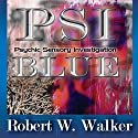 PSI: Blue Audiobook by Robert W. Walker Narrated by  Ratana