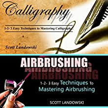 Calligraphy & Airbrushing: 1-2-3 Easy Techniques to Mastering Calligraphy & 1-2-3 Easy Techniques to Mastering Airbrushing Audiobook by Scott Landowski Narrated by Millian Quinteros