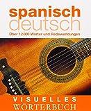 Visuelles Wörterbuch Spanisch-Deutsch: Über 12.000 Wörter und Redewendungen