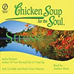 Chicken Soup for the Soul Healthy Living Series: Stress: Important Facts, Inspiring Stories | Leslie Godwin,Jack Canfield,Mark Victor Hansen