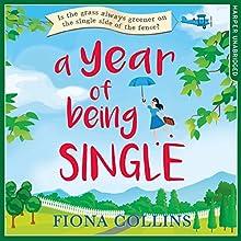 A Year of Being Single | Livre audio Auteur(s) : Fiona Collins Narrateur(s) : Elisabeth Hopper