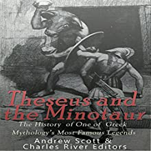 Theseus and the Minotaur: The History of One of Greek Mythology's Most Famous Legends Audiobook by  Charles River Editors, Andrew Scott Narrated by Kenneth Ray