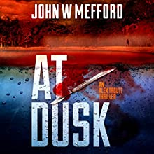 At Dusk: An Alex Troutt Thriller, Book 5 Audiobook by John W. Mefford Narrated by Jodie Bentley