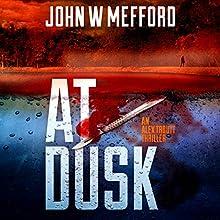 At Dusk: An Alex Troutt Thriller, Book 5 | Livre audio Auteur(s) : John W. Mefford Narrateur(s) : Jodie Bentley
