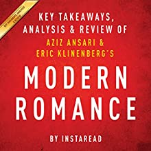 Modern Romance, by Aziz Ansari and Eric Klinenberg: Key Takeaways, Analysis & Review Audiobook by  Instaread Narrated by Michael Gilboe