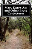 Mary Karrs Ass and Other Prose Conjectures
