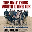 The Only Thing Worth Dying For: How Eleven Green Berets Forged a New Afghanistan (       UNABRIDGED) by Eric Blehm Narrated by P.J. Ochlan