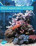 echange, troc Jean-Louis Cuquemelle - Petits aquariums récifaux : Guide pratique du débutant