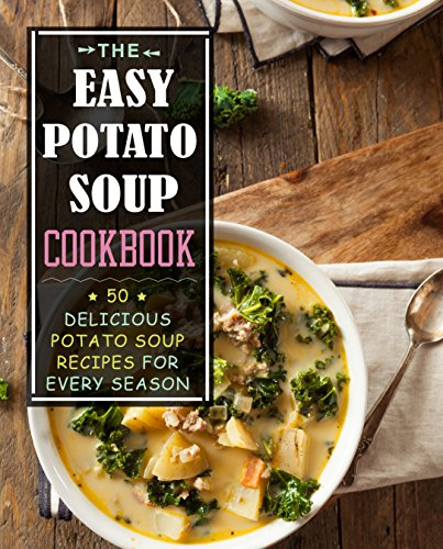 The Easy Potato Soup Cookbook: 50 Delicious Potato Soup Recipes for Every Season by BookSumo Press