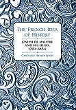 """Carolina Armenteros, """"The French Idea of History: Joseph de Maistre and his Heirs, 1794-1854"""" (Cornell UP, 2011)"""