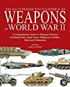 The Encyclopedia of Weapons of World War II: The Comprehensive Guide to over 1500 Weapons Systems, including Tanks, Small Arms, Warplanes, Artillery, Ships and Submarines