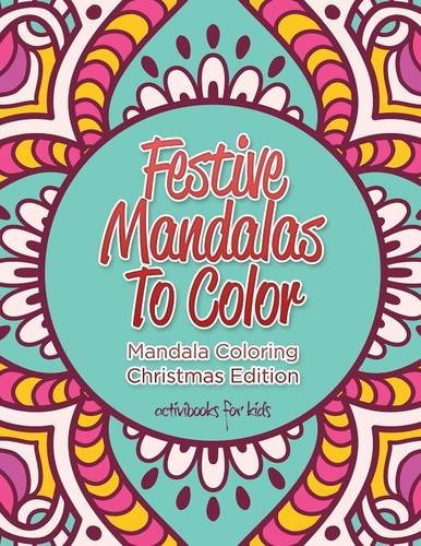 Festive Mandalas To Color: Mandala Coloring Christmas Edition