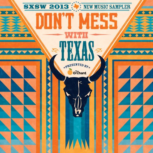 Don't Mess With Texas: Sxsw 2013 New Music Sampler