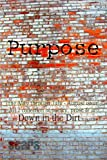 img - for Purpose: the May-August 2012 Down in the Dirt collection book book / textbook / text book