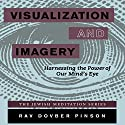 Visualization and Imagery: Harnessing the Power of the Mind's Eye Speech by Rav Dovber Pinson Narrated by Shlomo Zacks